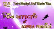 """Spectacol pentru copii """"Rina detectiv și lumea magică"""" la Cinema """"Geo Saizescu"""""""